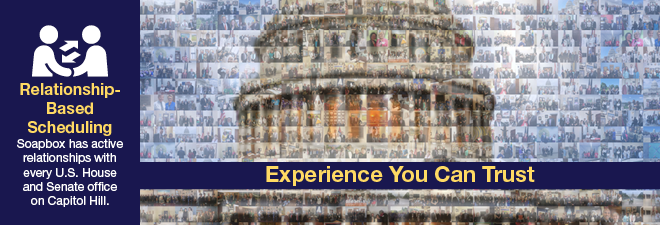 Soapbox has active relationships with every U.S. House and Senate office on Capitol Hill